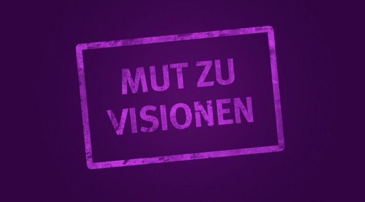 Mut zu Visionen
